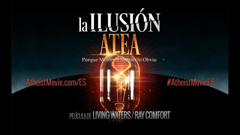 La Ilusion Atea - Ray Comfort